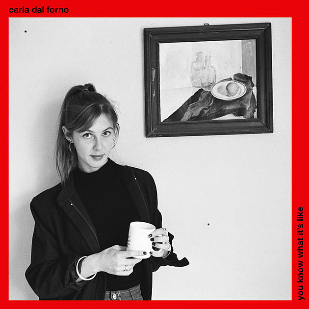 CARLA DAL FORNO YOU KNOW WHAT ITS LIKE