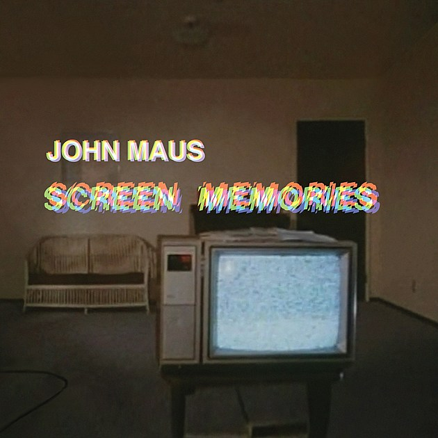 JOHN MAUS SCREEN MEMORIES